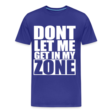 Don't Let Me Get In My Zone T-Shirts - stayflyclothing.com