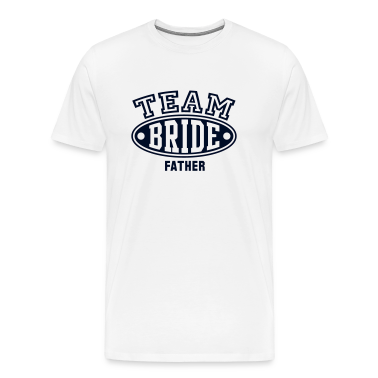 TEAM BRIDE - FATHER T-Shirt