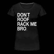 Women's T-Shirts ~ Women's Premium T-Shirt ~ DON'T ROOF RACK ME, BRO! Womens' Plus Size Tee by DEVO's Gerald Casale