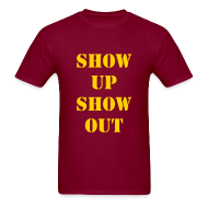 T-Shirts ~ Men's T-Shirt ~ Show Up Show Out