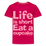 Kids' Shirts ~ Kid's Premium T-Shirt ~ Life is Short...Eat a Cupcake Kids Tee - Pink