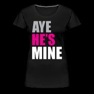 Women's T-Shirts ~ Women's Premium T-Shirt ~ Aye he's mine