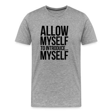 ALLOW MYSELF TO INTRODUCE... MYSELF T-Shirts