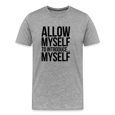 ALLOW MYSELF TO INTRODUCE... MYSELF T-Shirts