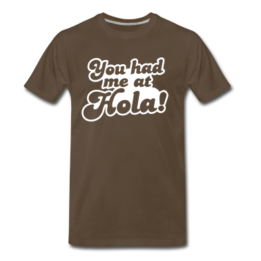 You had me at Hola! Mexico spanish greeting T-Shirts