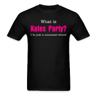 T-Shirts ~ Men's Standard Weight T-Shirt ~ What is Kates Party? I'm just a consumer-whore