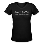 Women's T-Shirts ~ Women's V-Neck T-Shirt ~ Acorn Coffee - Better Than Starbucks!