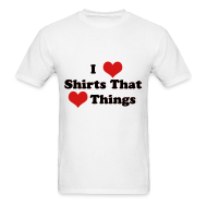 T-Shirts ~ Men's Standard Weight T-Shirt ~ I Heart Shirts That Heart Things (Men)