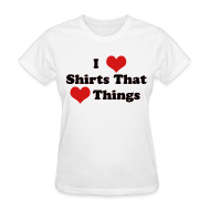 Women's T-Shirts ~ Women's Standard Weight T-Shirt ~ I Heart Shirts That Heart Things (Ladies)