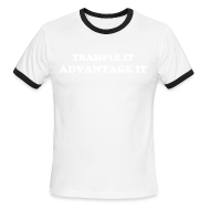 T-Shirts ~ Men's Ringer T-Shirt by American Apparel ~ TRAMPLE IT, ADVANTAGE IT WOMEN'S