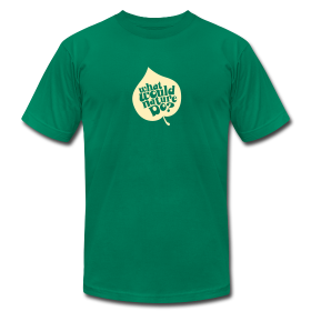 """What Would Nature Do?"" Unisex Green ~ 316"