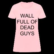Women's T-Shirts ~ Women's T-Shirt ~ Jeremy's Wall Full of Dead Guys shirt (ladies)