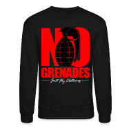 Long Sleeve Shirts ~ Men's Crewneck Sweatshirt ~ No Grenades Crewneck