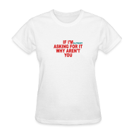 Women's T-Shirts ~ Women's Standard Weight T-Shirt ~ if I'm asking