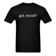 T-Shirts ~ Men's Standard Weight T-Shirt ~ Mens Tee : got wood?