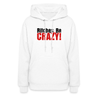Hoodies ~ Women's Hooded Sweatshirt ~ Bitches Be Crazy - Women's Hoodie