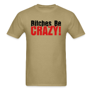 T-Shirts ~ Men's Standard Weight T-Shirt ~ Bitches Be Crazy - Men's T