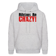 Hoodies ~ Men's Hooded Sweatshirt ~ Bitches Be Crazy - Men's Hoodie