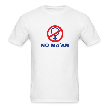 No Ma'am T-Shirt