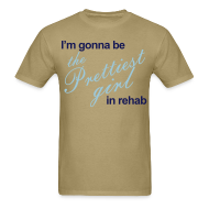 T-Shirts ~ Men's Standard Weight T-Shirt ~ I'm gonna be the Prettiest girl in Rehab - Men's T