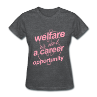 Women's T-Shirts ~ Women's Standard Weight T-Shirt ~ Welfare is not a Career Opportunity - Women's T