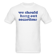 T-Shirts ~ Men's Standard Weight T-Shirt ~ We Should Hang Out Sometime