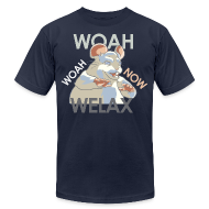 T-Shirts ~ Men's T-Shirt by American Apparel ~ DALE Woah Woah Now Welax! Men American Apparel