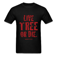 T-Shirts ~ Men's T-Shirt ~ Live Tree or Die T-Shirt