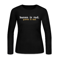 Long Sleeve Shirts ~ Women's Long Sleeve Jersey T-Shirt ~ bacon is rad. gluten is bad.