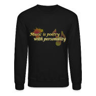 Long Sleeve Shirts ~ Men's Crewneck Sweatshirt ~ Music is poetry with personality SWEATER