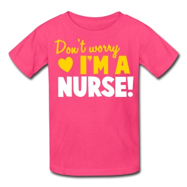 Don 39 t worry i 39 m a nurse doctor medical practitioner t for I am a nurse t shirt