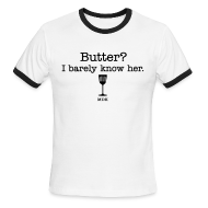 T-Shirts ~ Men's Ringer T-Shirt by American Apparel ~ Butter? I barely know her.
