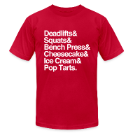 T-Shirts ~ Men's T-Shirt by American Apparel ~ Deadlifts & Squats & Bench Press & Cheesecake & Ice Cream & Pop Tarts