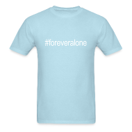 T-Shirts ~ Men's Standard Weight T-Shirt ~ #foreveralone