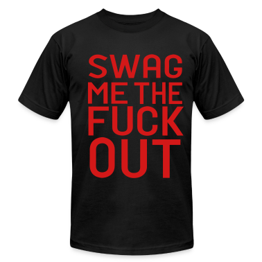 SWAG ME THE FUCK OUT T-Shirts