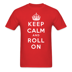 Keep Calm and Roll On ~ 351