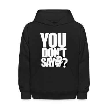 YOU DON'T SAY? Sweatshirts