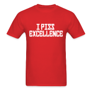 T-Shirts ~ Men's Standard Weight T-Shirt ~ Mens Tee : I Piss Excellence