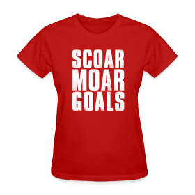 Scoar Moar Goals Women's T-Shirt ~ 625