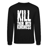 Long Sleeve Shirts ~ Men's Crewneck Sweatshirt ~ Kill them With Kindness