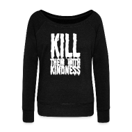 Long Sleeve Shirts ~ Womens Wideneck Sweatshirt ~ Kill them With Kindness