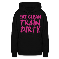 Hoodies ~ Women's Hooded Sweatshirt ~ Eat clean train dirty | Womens Hoodie