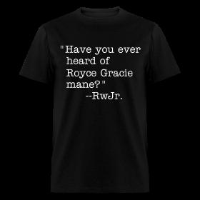 Heard of Royce Gracie mane? ~ 351
