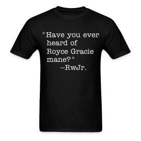 Heard of Royce Gracie mane? ~ 351