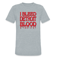 T-Shirts ~ Unisex Tri-Blend T-Shirt by American Apparel ~ I Bleed Detroit Blood
