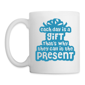 Each Day is a Gift  Mug ~ 67