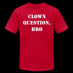 Clown Question, Bro ~ 316