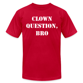 Clown Question, Bro ~ 316