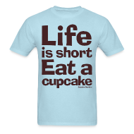T-Shirts ~ Men's T-Shirt ~ Life is Short...Eat a Cupcake - Brown