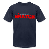 T-Shirts ~ Men's T-Shirt by American Apparel ~ Shut up and SNATCH